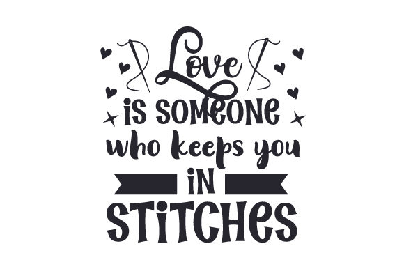 Love is Someone Who Keeps You in Stitches Hobbies Craft Cut File By Creative Fabrica Crafts