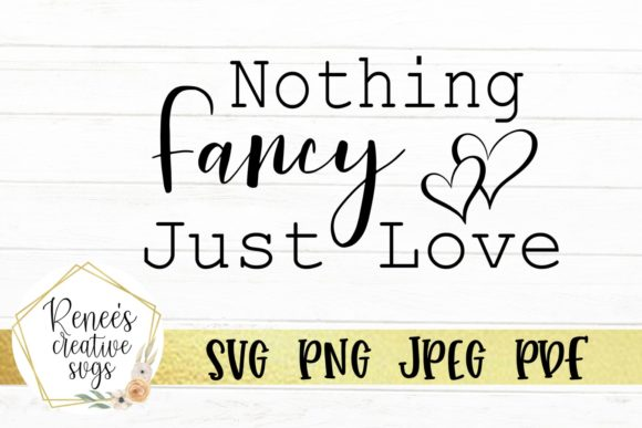 Download Free Nothing Fancy Just Love Graphic By Reneescreativesvgs for Cricut Explore, Silhouette and other cutting machines.