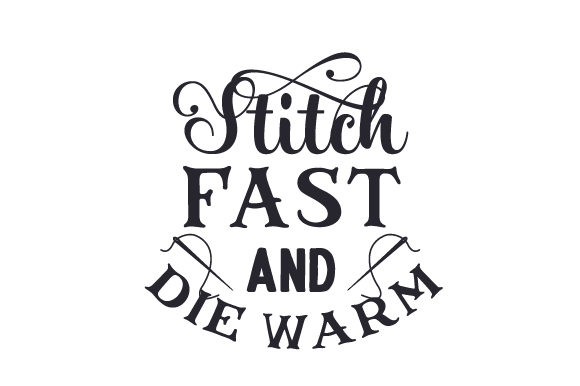 Download Free Stitch Fast And Die Warm Svg Cut File By Creative Fabrica Crafts for Cricut Explore, Silhouette and other cutting machines.