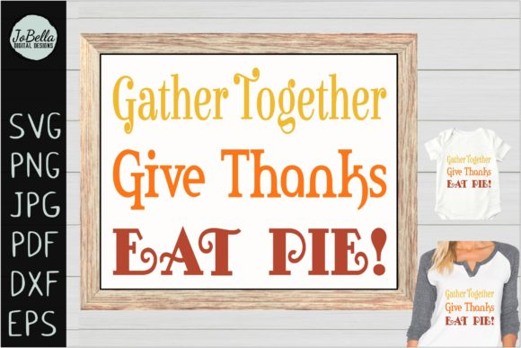 Download Free Gather Together Give Thanks Eat Pie Graphic By Jobella for Cricut Explore, Silhouette and other cutting machines.