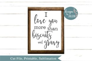 I Love You More Than Biscuits and Gravy Graphic By Designs by Jolein