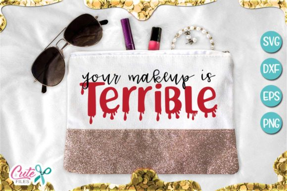 Your Makeup is Terrible Svg Graphic Crafts By Cute files