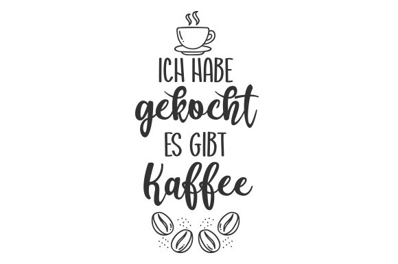 Download Free Ich Habe Gekocht Es Gibt Kaffe Svg Cut File By Creative Fabrica for Cricut Explore, Silhouette and other cutting machines.