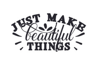 Just Make Beautiful Things Craft Design By Creative Fabrica Crafts