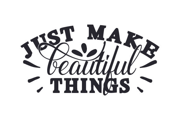 Just Make Beautiful Things Hobbies Craft Cut File By Creative Fabrica Crafts