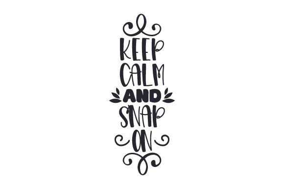 Download Free Keep Calm And Snap On Svg Cut File By Creative Fabrica Crafts for Cricut Explore, Silhouette and other cutting machines.