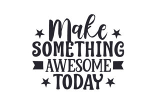 Make Something Awesome Today Craft Design By Creative Fabrica Crafts