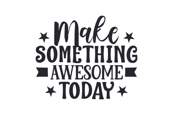 Download Free Make Something Awesome Today Svg Cut File By Creative Fabrica for Cricut Explore, Silhouette and other cutting machines.