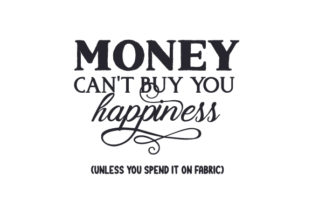 Money Can't Buy You Happiness (unless You Spend It on Fabric) Craft Design By Creative Fabrica Crafts