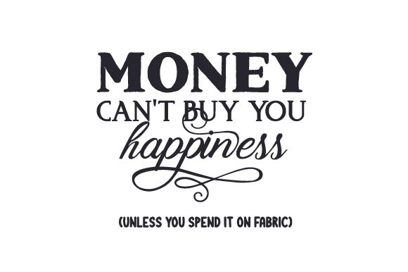 Download Free Money Can T Buy You Happiness Unless You Spend It On Fabric Svg for Cricut Explore, Silhouette and other cutting machines.