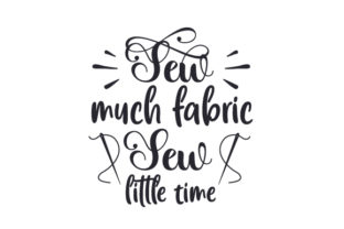 Sew Much Fabric, Sew Little Time Hobbies Craft Cut File By Creative Fabrica Crafts