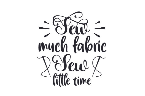 Sew Much Fabric, Sew Little Time Hobbies Craft Cut File By Creative Fabrica Crafts - Image 1