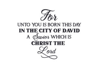 For Unto You is Born This Day in the City of David a Savior Which is Christ the Lord Christmas Craft Cut File By Creative Fabrica Crafts