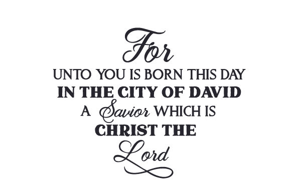 For Unto You is Born This Day in the City of David a Savior Which is Christ the Lord Craft Design By Creative Fabrica Crafts