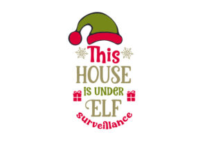 This House is Under Elf Surveillance Christmas Craft Cut File By Creative Fabrica Crafts