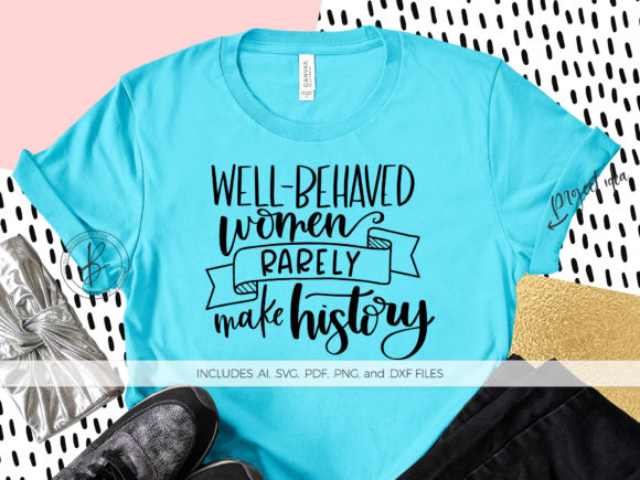 Download Free Well Behaved Women Rarely Make History Graphic By Beckmccormick for Cricut Explore, Silhouette and other cutting machines.