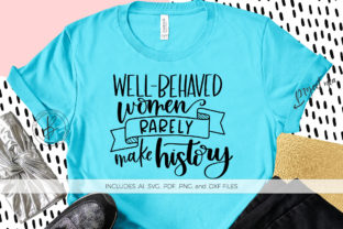 Well Behaved Women Rarely Make History Graphic By BeckMcCormick
