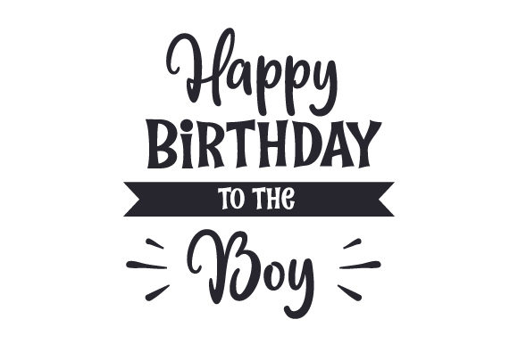Happy Birthday to the Boy! Birthday Craft Cut File By Creative Fabrica Crafts