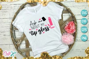 Ask Me About My Lip Gloss Graphic By Cute files
