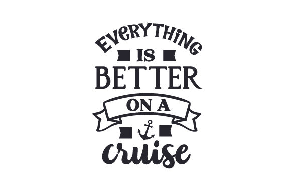 Download Free Everything Is Better On A Cruise Svg Cut File By Creative for Cricut Explore, Silhouette and other cutting machines.
