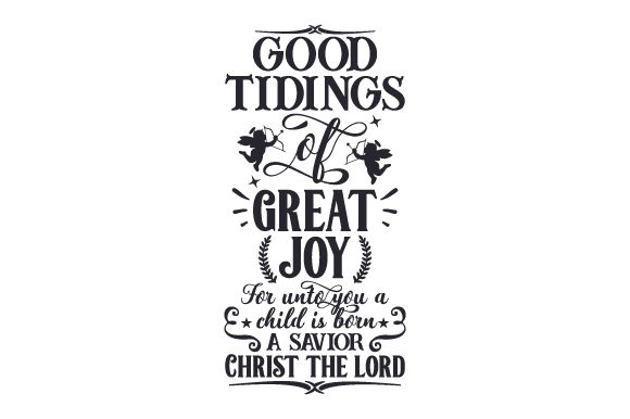 Download Free Good Tidings Of Great Joy For Unto You A Child Is Born A Savior for Cricut Explore, Silhouette and other cutting machines.
