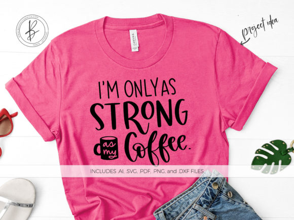 Print on Demand: I'm Only As Strong As My Coffee Graphic Crafts By BeckMcCormick