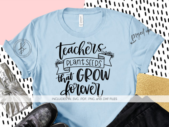Download Free Teachers Plant Seeds That Grow Forever Graphic By Beckmccormick for Cricut Explore, Silhouette and other cutting machines.