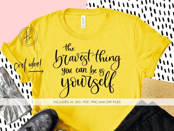Download Free The Bravest Thing You Can Be Is Yourself Graphic By for Cricut Explore, Silhouette and other cutting machines.