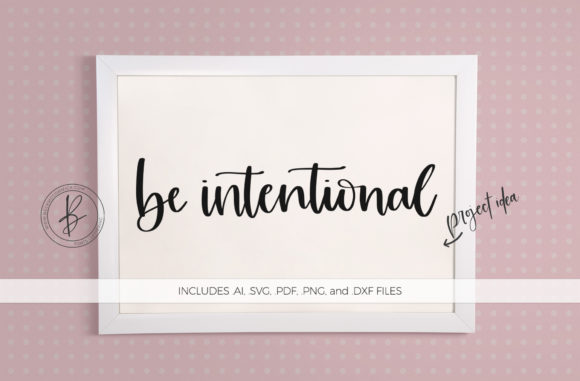 Download Free Be Intentional Graphic By Beckmccormick Creative Fabrica for Cricut Explore, Silhouette and other cutting machines.