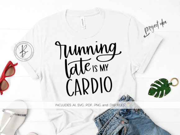 Print on Demand: Running Late is My Cardio Graphic Crafts By BeckMcCormick