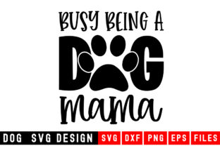 Print on Demand: Busy Being a Dog Mama Graphic Crafts By Designdealy
