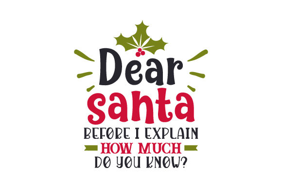 Dear Santa, Before I Explain, How Much Do You Know Christmas Craft Cut File By Creative Fabrica Crafts