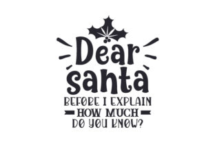 Dear Santa, Before I Explain, How Much Do You Know Christmas Craft Cut File By Creative Fabrica Crafts 2