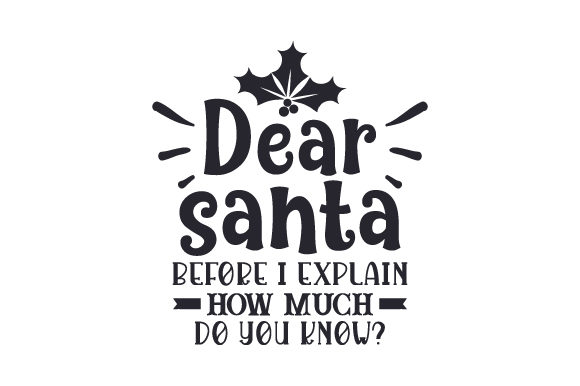 Dear Santa, Before I Explain, How Much Do You Know Christmas Craft Cut File By Creative Fabrica Crafts - Image 2