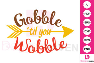 Gobble Till You Wobble Clip Art Vector Graphic By DesignsHavenLLC