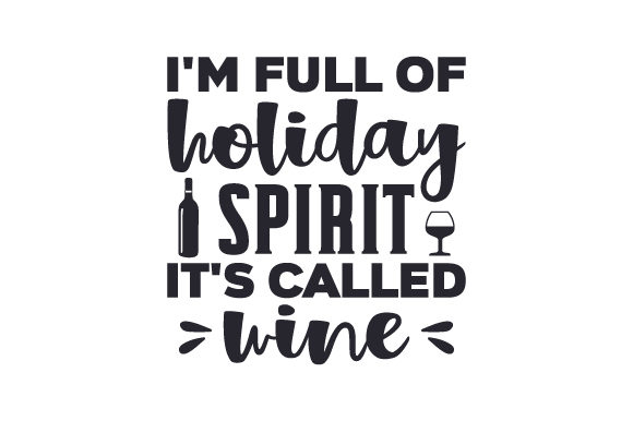 I'm Full of Holiday Spirit, It's Called Wine Navidad Archivo de Corte Craft Por Creative Fabrica Crafts