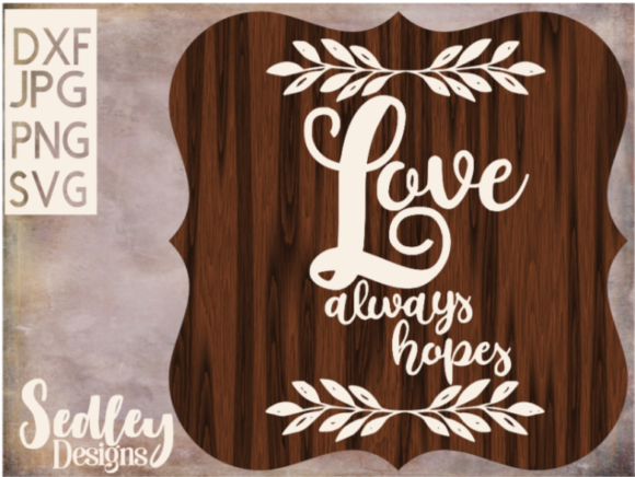 Download Free Love Always Hopes With Laurels Graphic By Sedley Designs for Cricut Explore, Silhouette and other cutting machines.
