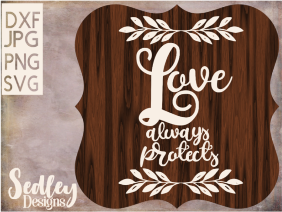 Download Free Love Always Protects With Laurels Graphic By Sedley Designs for Cricut Explore, Silhouette and other cutting machines.