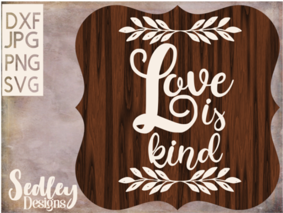 Download Free Love Is Kind With Laurels Graphic By Sedley Designs Creative for Cricut Explore, Silhouette and other cutting machines.