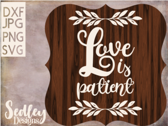 Download Free Love Is Patient With Laurels Graphic By Sedley Designs for Cricut Explore, Silhouette and other cutting machines.
