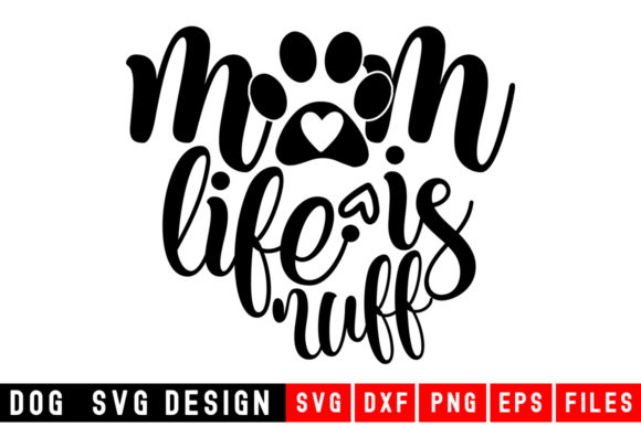 Mom Life Is Ruff Graphic By Designdealy Com Creative Fabrica
