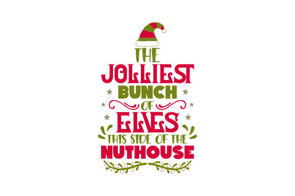The Jolliest Bunch of Elves This Side of the Nuthouse Christmas Craft Cut File By Creative Fabrica Crafts