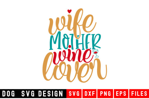 Download Free Wife Mother Wine Lover Svg Graphic By Designdealy Com Creative for Cricut Explore, Silhouette and other cutting machines.