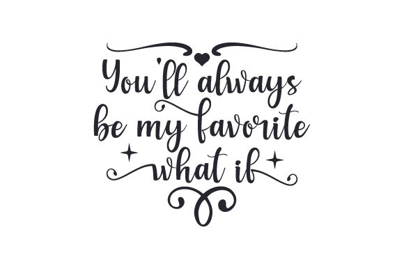You'll Always Be My Favorite What if Quotes Craft Cut File By Creative Fabrica Crafts - Image 1