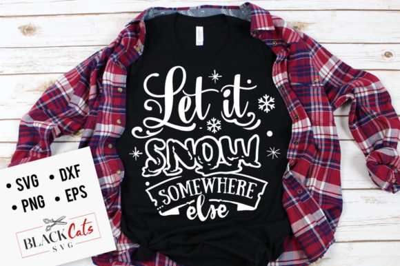 Let It Snow Somewhere else SVG Graphic Crafts By BlackCatsMedia