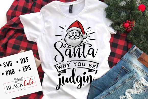 Download Free Santa Why You Be Judgin Svg Graphic By Blackcatsmedia for Cricut Explore, Silhouette and other cutting machines.