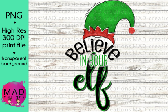 Believe if Your Elf Graphic Crafts By maddesigns718