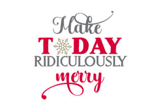 Make Today Ridiculously Merry Craft Design By Creative Fabrica Crafts