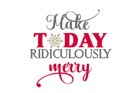 Make Today Ridiculously Merry Christmas Craft Cut File By Creative Fabrica Crafts