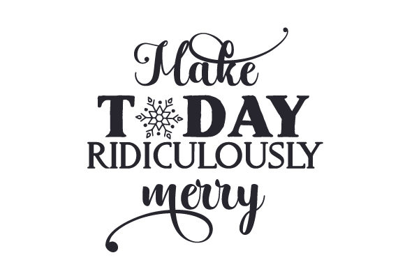 Make Today Ridiculously Merry Christmas Craft Cut File By Creative Fabrica Crafts - Image 2